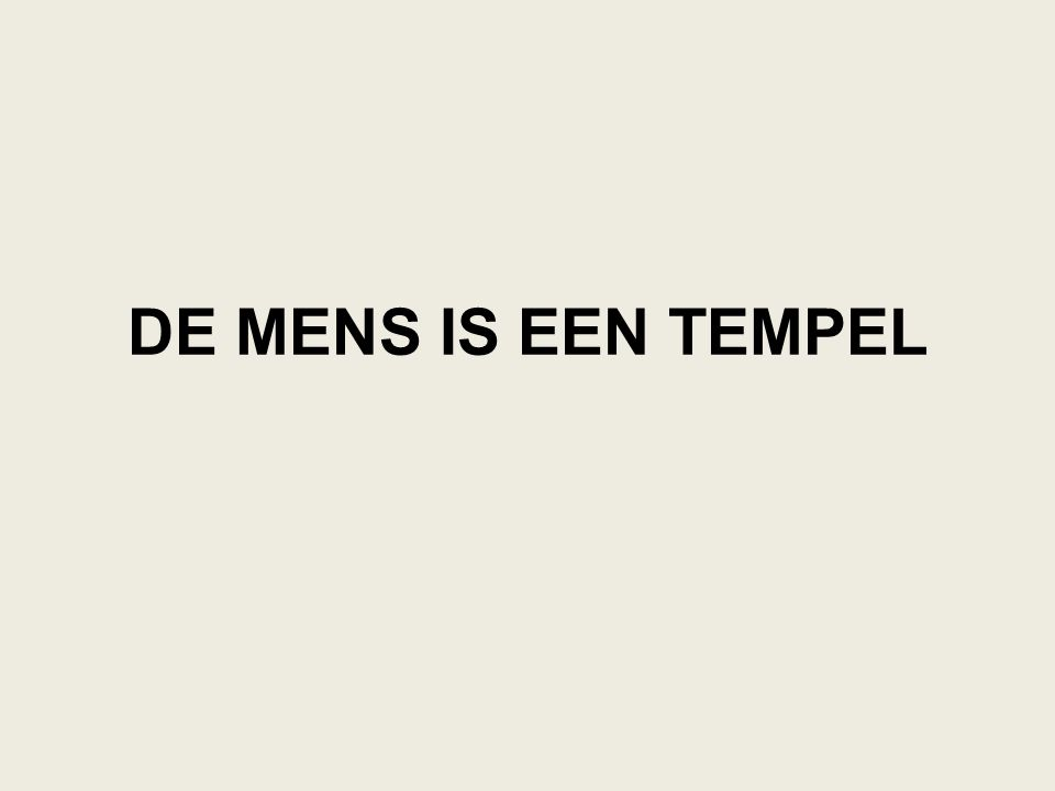 DE MENS IS EEN TEMPEL