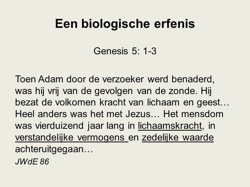 Een biologische erfenis Genesis 5: 1-3 Toen Adam door de verzoeker werd benaderd, was hij vrij van de gevolgen van de zonde. Hij bezat de volkomen kra