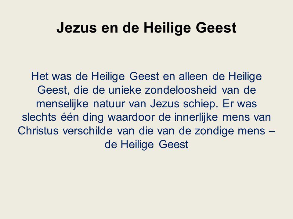 Jezus en de Heilige Geest Het was de Heilige Geest en alleen de Heilige Geest, die de unieke zondeloosheid van de menselijke natuur van Jezus schiep.