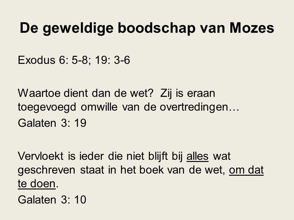 De geweldige boodschap van Mozes Exodus 6: 5-8; 19: 3-6 Waartoe dient dan de wet.