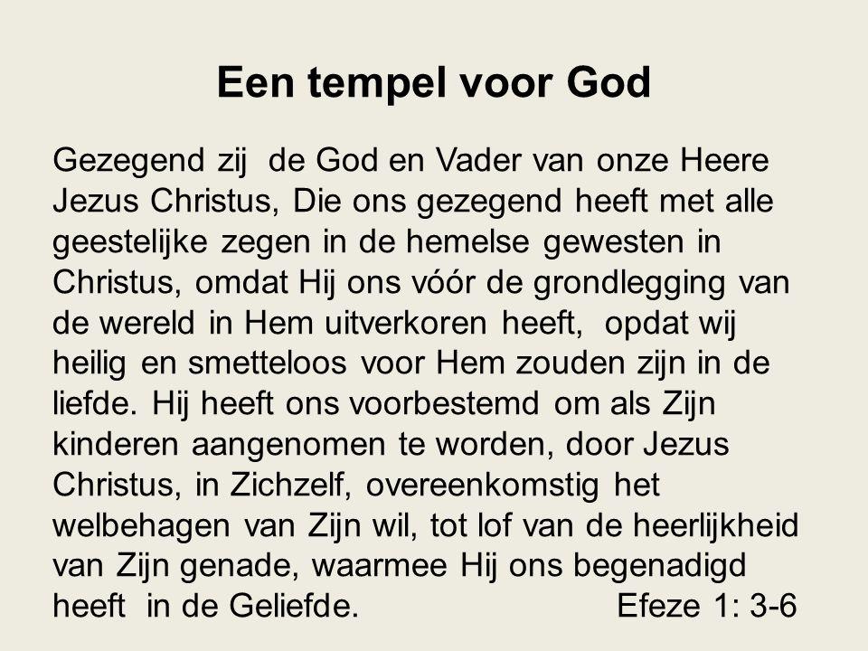 Een tempel voor God Gezegend zij de God en Vader van onze Heere Jezus Christus, Die ons gezegend heeft met alle geestelijke zegen in de hemelse gewest