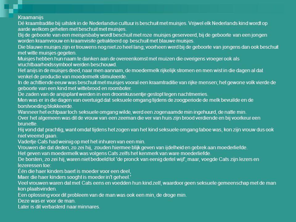 Kraamanijs Dé kraamtraditie bij uitstek in de Nederlandse cultuur is beschuit met muisjes.
