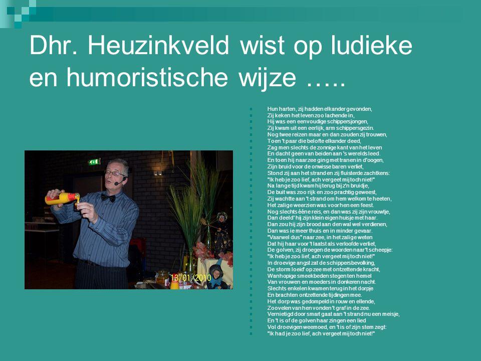 Dhr. Heuzinkveld wist op ludieke en humoristische wijze …..