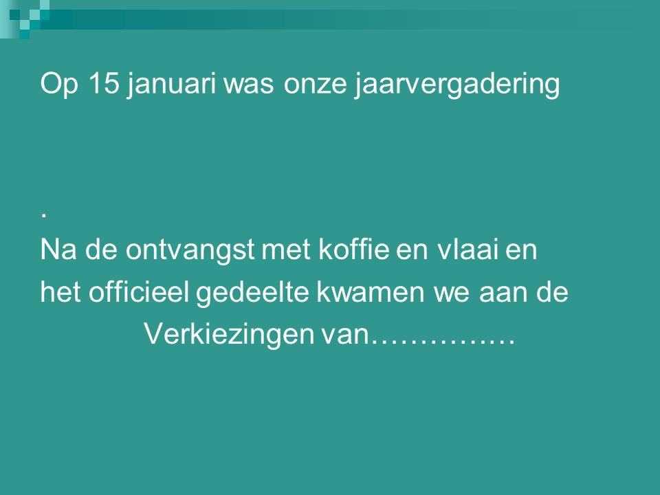 Op 15 januari was onze jaarvergadering.