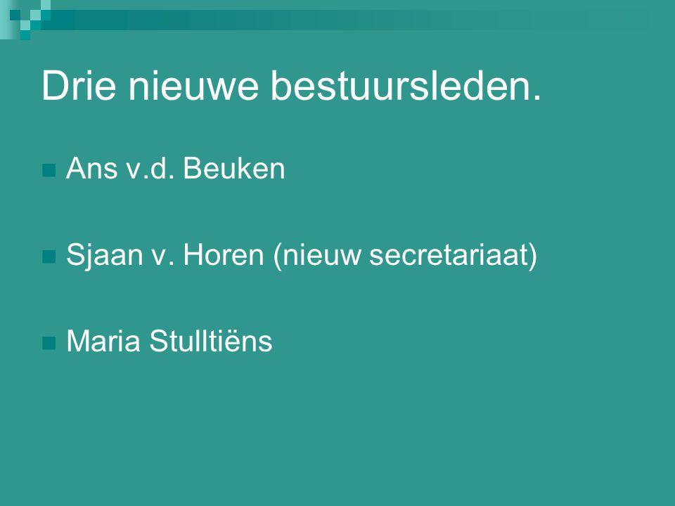 Drie nieuwe bestuursleden. Ans v.d. Beuken Sjaan v. Horen (nieuw secretariaat) Maria Stulltiëns