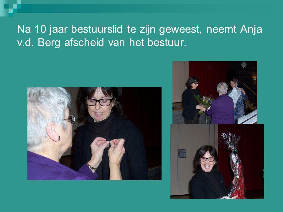 Na 10 jaar bestuurslid te zijn geweest, neemt Anja v.d. Berg afscheid van het bestuur.