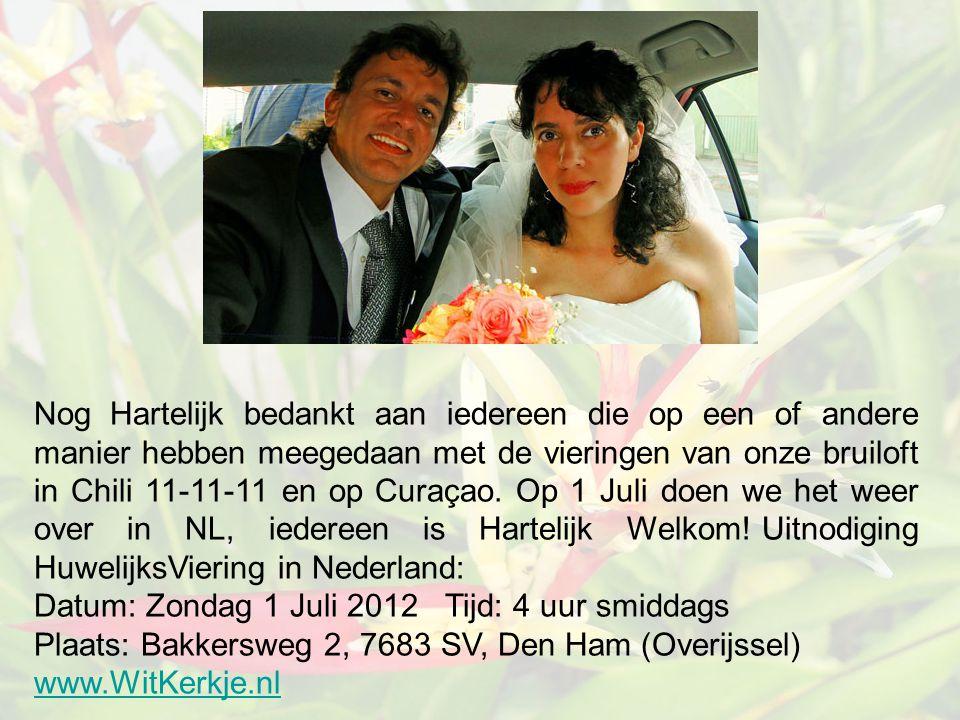 Nog Hartelijk bedankt aan iedereen die op een of andere manier hebben meegedaan met de vieringen van onze bruiloft in Chili 11-11-11 en op Curaçao.