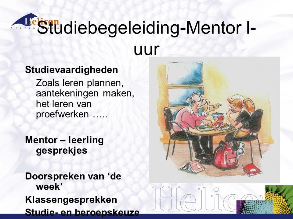 Studiebegeleiding-Mentor I- uur Studievaardigheden Zoals leren plannen, aantekeningen maken, het leren van proefwerken ….. Mentor – leerling gesprekje