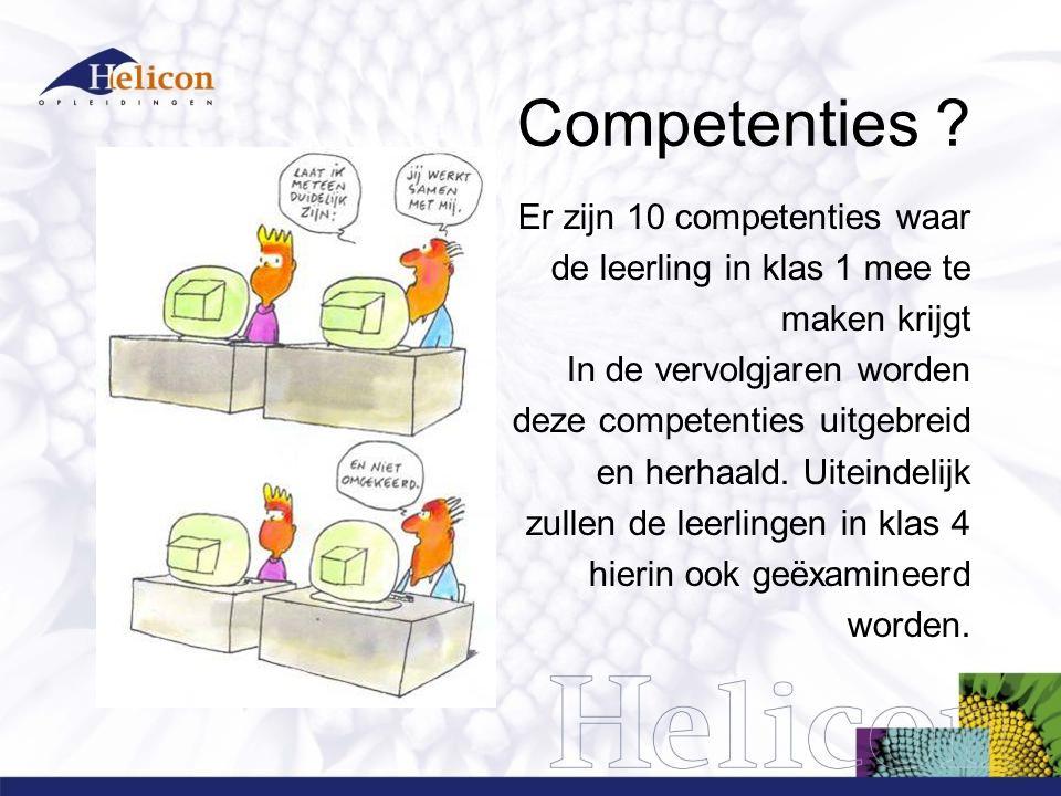 Competenties ? Er zijn 10 competenties waar de leerling in klas 1 mee te maken krijgt In de vervolgjaren worden deze competenties uitgebreid en herhaa