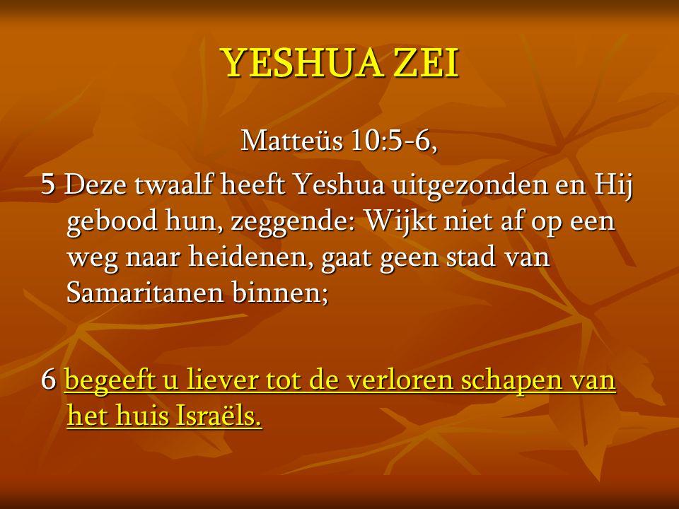 Matteüs 15:24, Hij echter antwoordde en zeide: Ik ben slechts gezonden tot de verloren schapen van het huis Israëls.