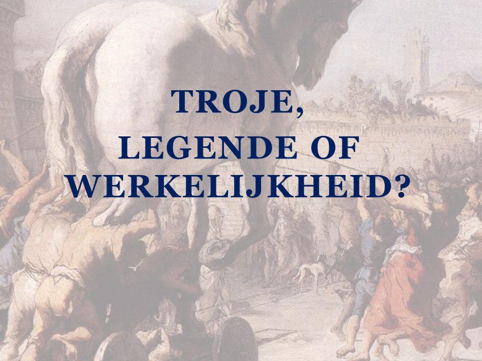 TROJE, LEGENDE OF WERKELIJKHEID?