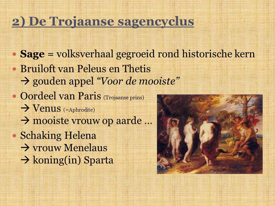 """2) De Trojaanse sagencyclus Sage = volksverhaal gegroeid rond historische kern Bruiloft van Peleus en Thetis  gouden appel """"Voor de mooiste"""" Oordeel"""