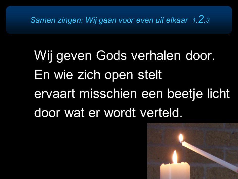 Wij geven Gods verhalen door. En wie zich open stelt ervaart misschien een beetje licht door wat er wordt verteld.