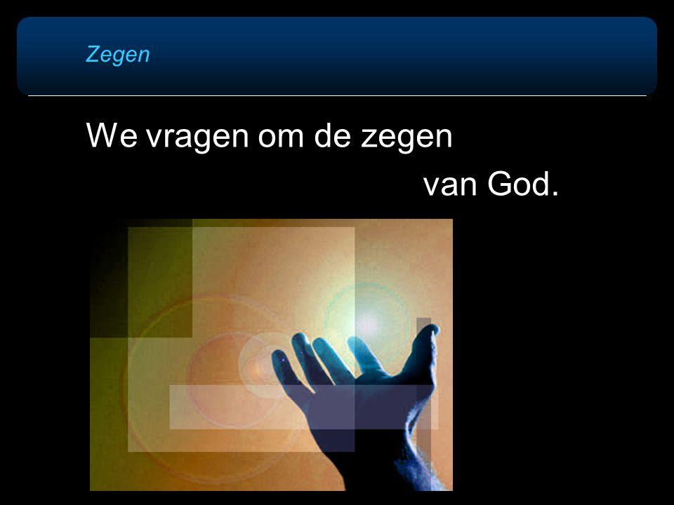 Zegen We vragen om de zegen van God.