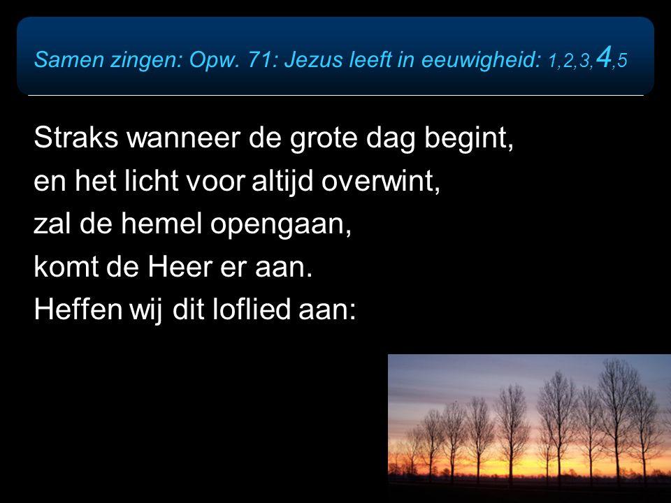 Straks wanneer de grote dag begint, en het licht voor altijd overwint, zal de hemel opengaan, komt de Heer er aan. Heffen wij dit loflied aan: Samen z