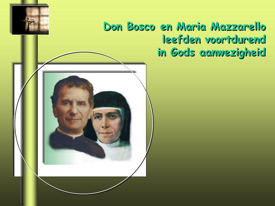 Don Bosco en Maria Mazzarello leefden voortdurend in Gods aanwezigheid Don Bosco en Maria Mazzarello leefden voortdurend in Gods aanwezigheid