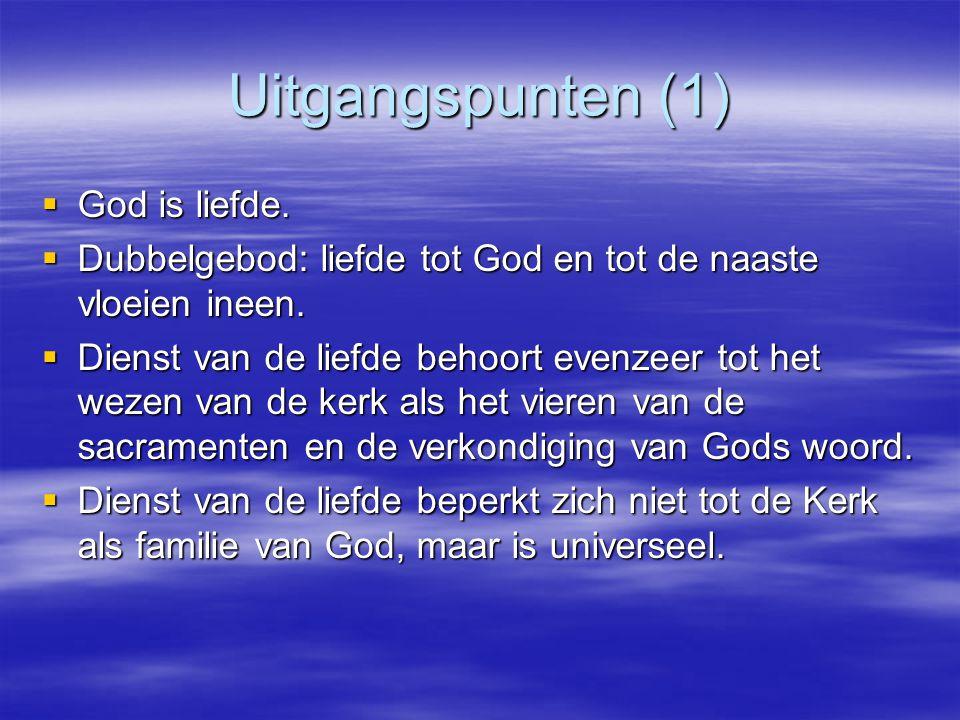 Uitgangspunten (1)  God is liefde.  Dubbelgebod: liefde tot God en tot de naaste vloeien ineen.