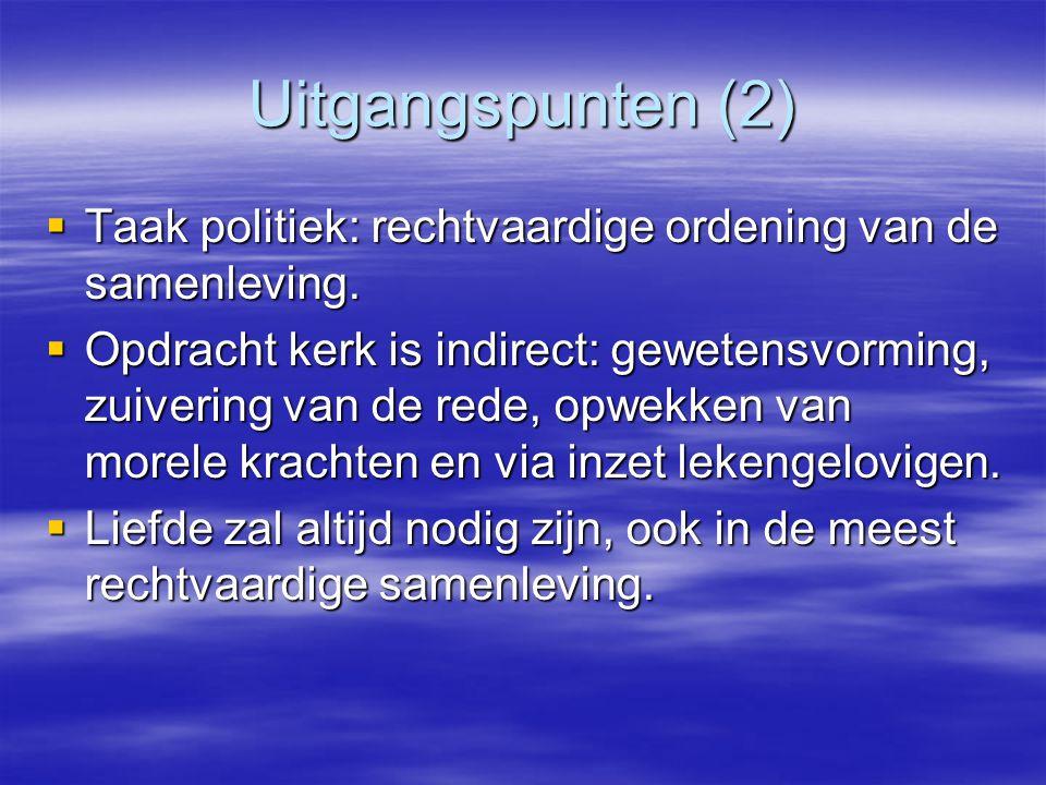 Uitgangspunten (2)  Taak politiek: rechtvaardige ordening van de samenleving.