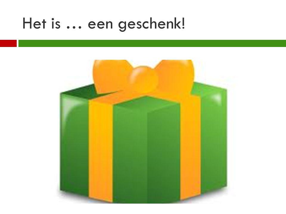 Het is … een geschenk!