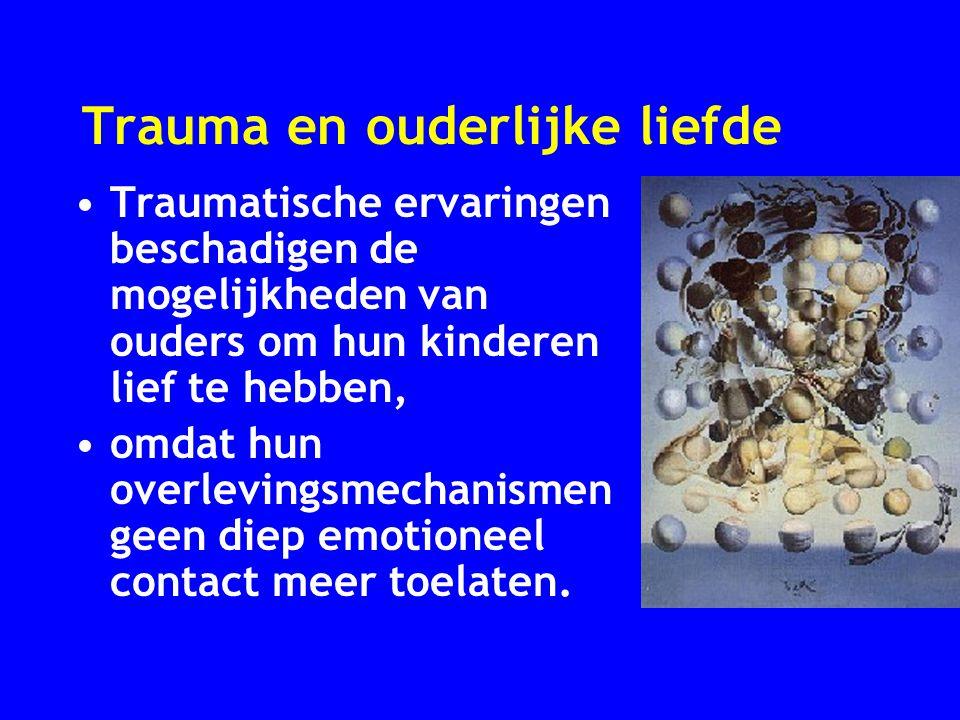 Traumatische ervaringen beschadigen de mogelijkheden van ouders om hun kinderen lief te hebben, omdat hun overlevingsmechanismen geen diep emotioneel
