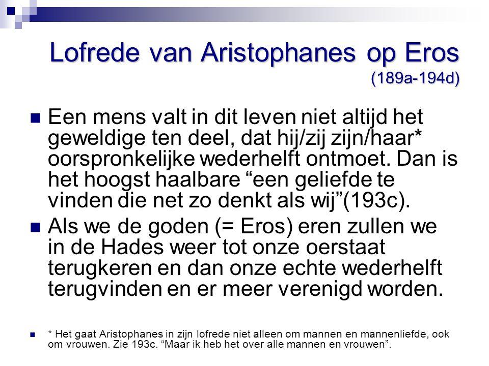 Lofrede van Aristophanes op Eros (189a-194d) Een mens valt in dit leven niet altijd het geweldige ten deel, dat hij/zij zijn/haar* oorspronkelijke wed