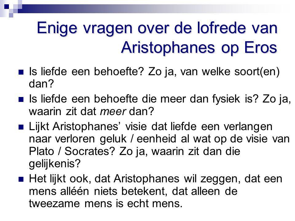 Enige vragen over de lofrede van Aristophanes op Eros Is liefde een behoefte? Zo ja, van welke soort(en) dan? Is liefde een behoefte die meer dan fysi