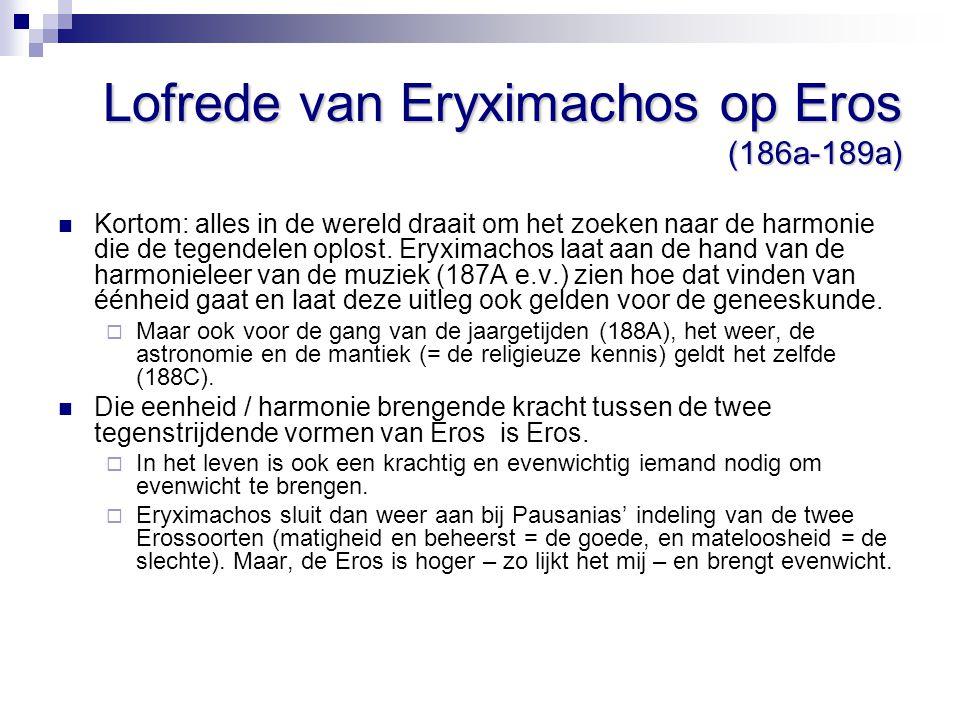Lofrede van Eryximachos op Eros (186a-189a) Kortom: alles in de wereld draait om het zoeken naar de harmonie die de tegendelen oplost. Eryximachos laa