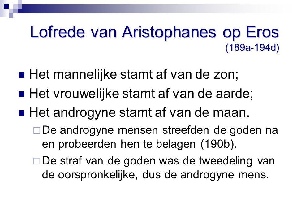 Lofrede van Aristophanes op Eros (189a-194d) Het mannelijke stamt af van de zon; Het vrouwelijke stamt af van de aarde; Het androgyne stamt af van de