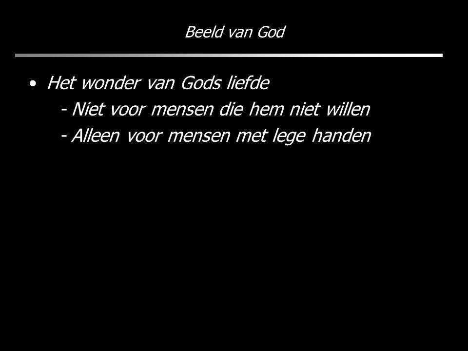 Beeld van God Het wonder van Gods liefde -Niet voor mensen die hem niet willen -Alleen voor mensen met lege handen