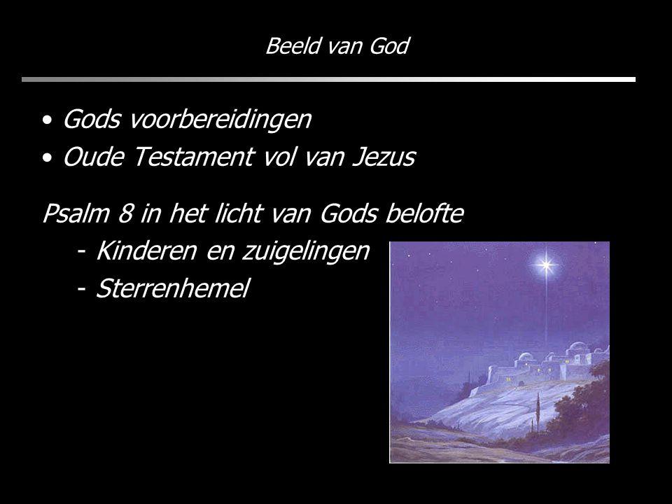 Beeld van God Gods voorbereidingen Oude Testament vol van Jezus Psalm 8 in het licht van Gods belofte - Kinderen en zuigelingen - Sterrenhemel