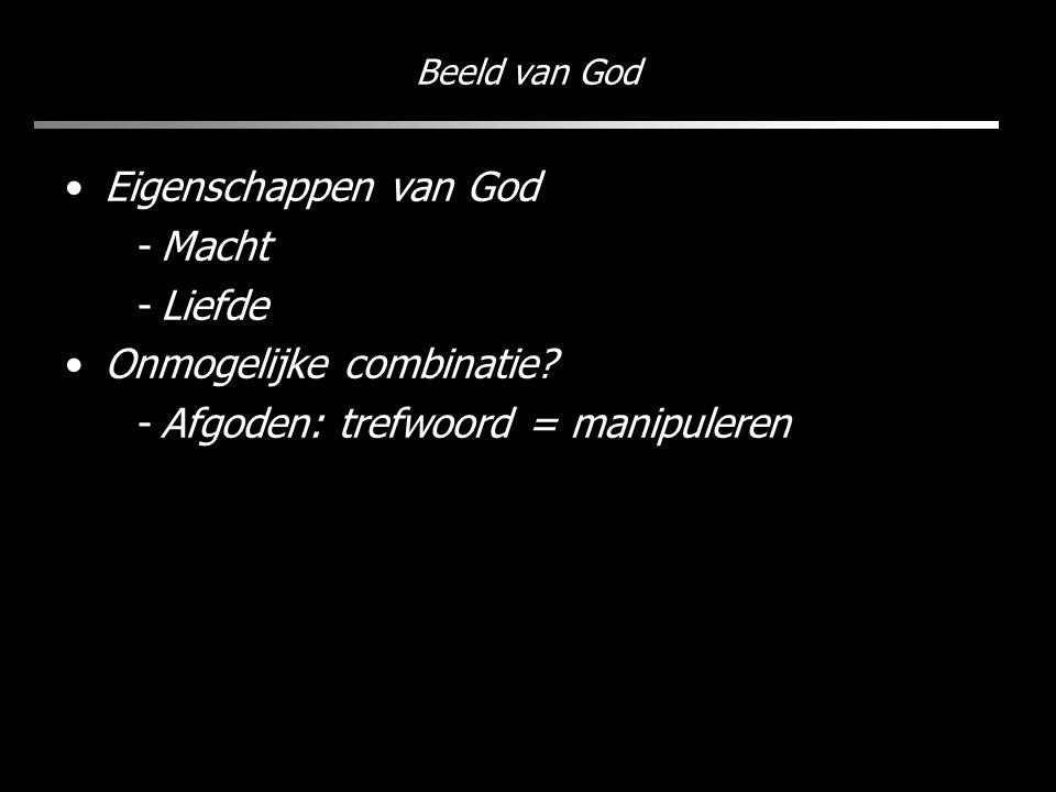 Beeld van God Eigenschappen van God -Macht -Liefde Onmogelijke combinatie.