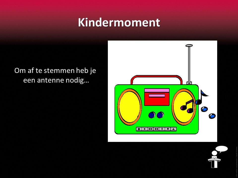 Kindermoment Om af te stemmen heb je een antenne nodig…