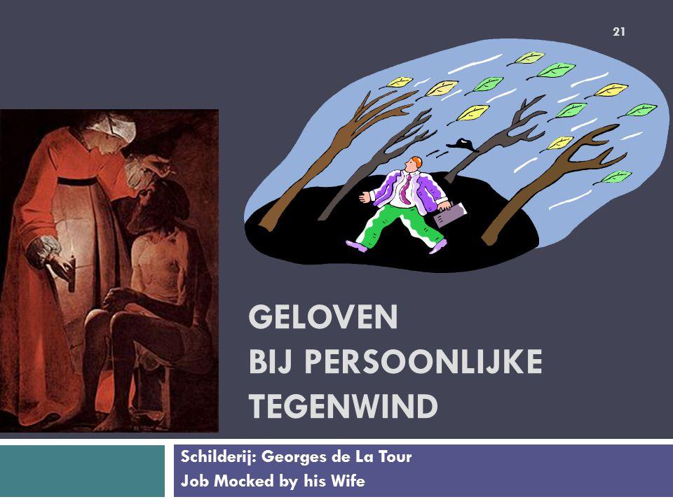 GELOVEN BIJ PERSOONLIJKE TEGENWIND Schilderij: Georges de La Tour Job Mocked by his Wife 21