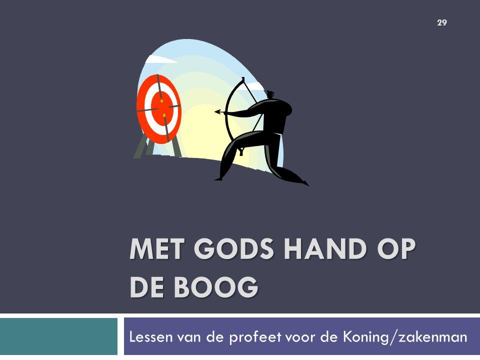MET GODS HAND OP DE BOOG Lessen van de profeet voor de Koning/zakenman 29
