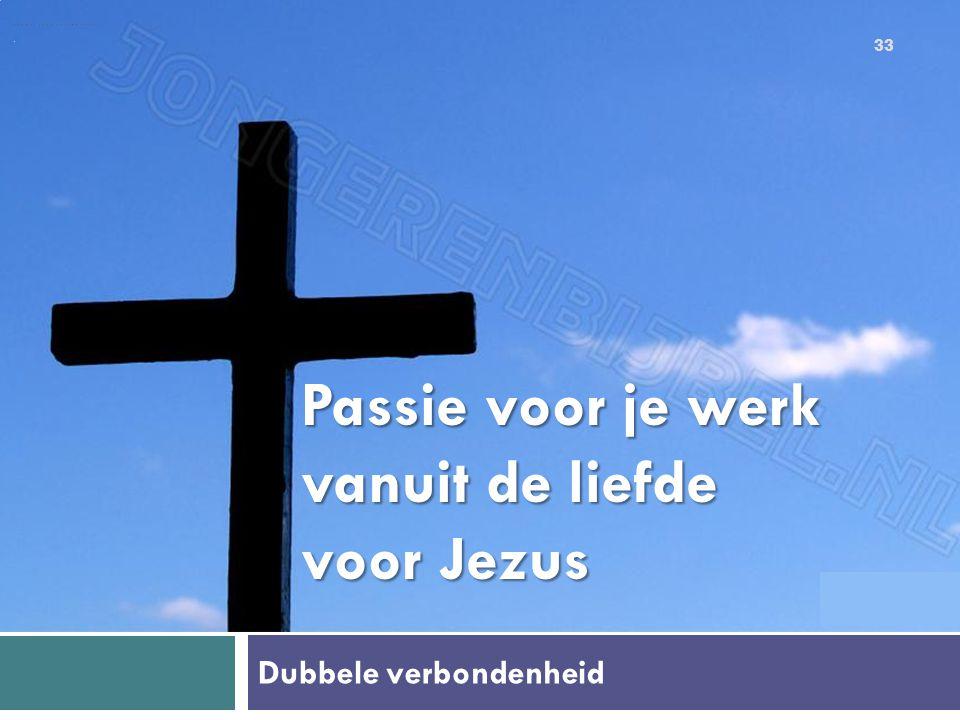 Dubbele verbondenheid Passie voor je werk vanuit de liefde voor Jezus 33
