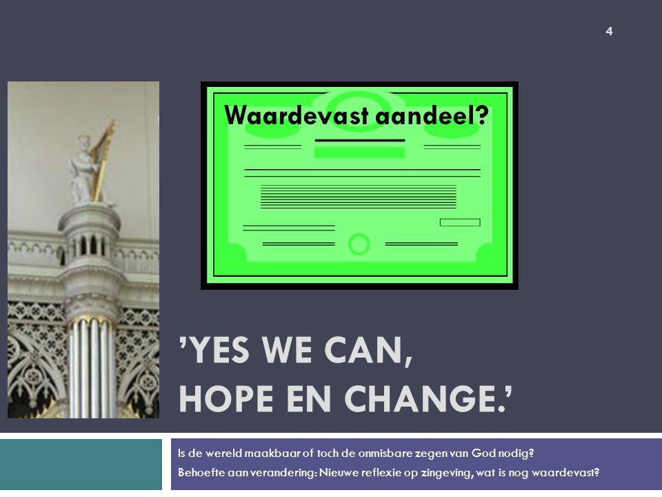 'YES WE CAN, HOPE EN CHANGE.' Is de wereld maakbaar of toch de onmisbare zegen van God nodig.