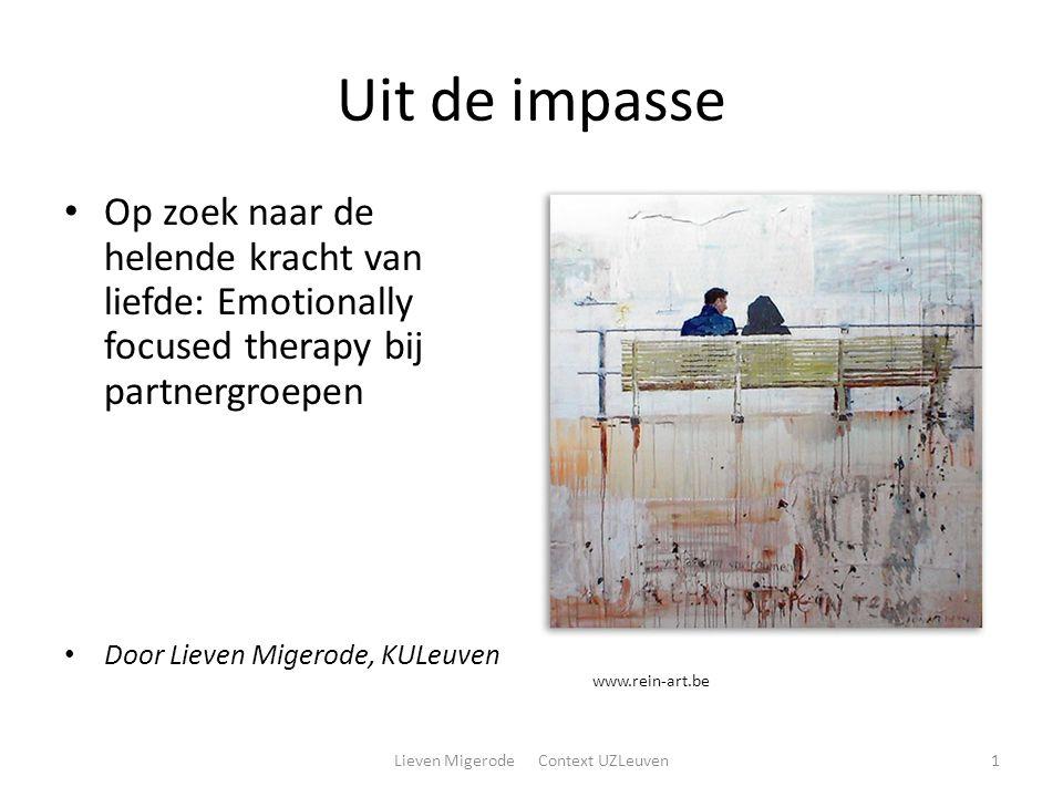 Uit de impasse Op zoek naar de helende kracht van liefde: Emotionally focused therapy bij partnergroepen Door Lieven Migerode, KULeuven Lieven Migerode Context UZLeuven1 www.rein-art.be