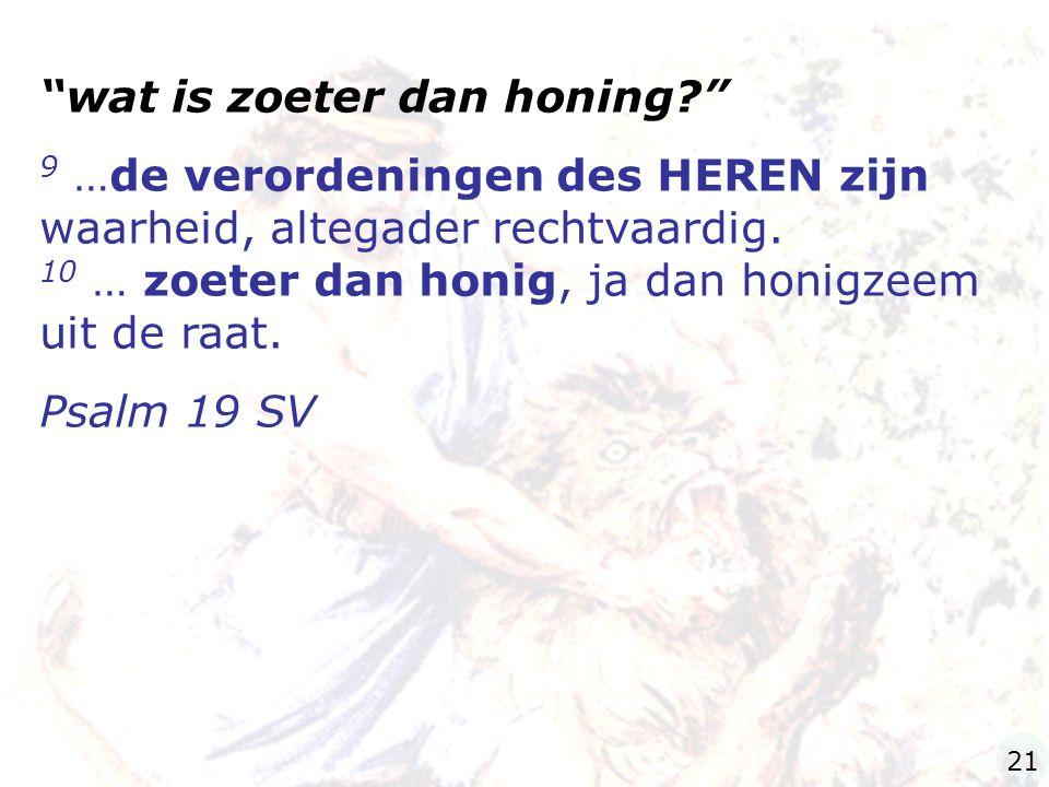 wat is zoeter dan honing? 9 …de verordeningen des HEREN zijn waarheid, altegader rechtvaardig.