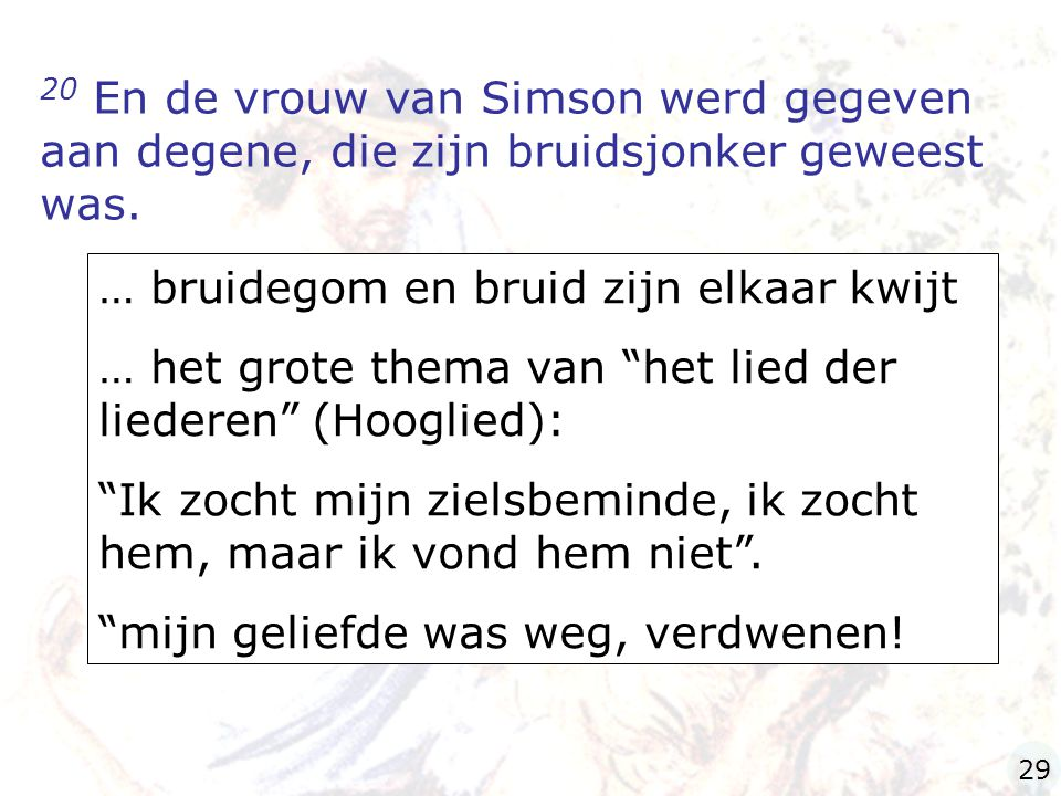 """20 En de vrouw van Simson werd gegeven aan degene, die zijn bruidsjonker geweest was. … bruidegom en bruid zijn elkaar kwijt … het grote thema van """"he"""