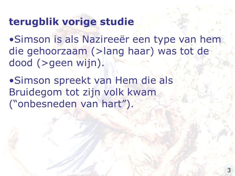 terugblik vorige studie Simson is als Nazireeër een type van hem die gehoorzaam (>lang haar) was tot de dood (>geen wijn). Simson spreekt van Hem die