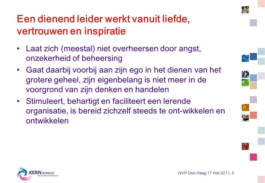 NVP Den Haag 17 mei 2011, 5 Een dienend leider werkt vanuit liefde, vertrouwen en inspiratie Laat zich (meestal) niet overheersen door angst, onzekerh
