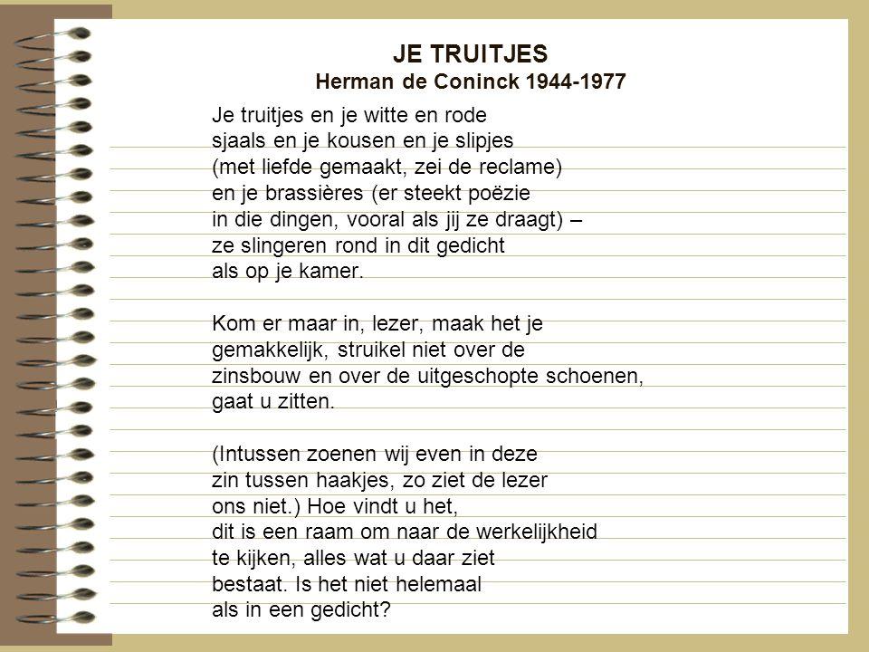 JE TRUITJES Herman de Coninck 1944-1977 Je truitjes en je witte en rode sjaals en je kousen en je slipjes (met liefde gemaakt, zei de reclame) en je b