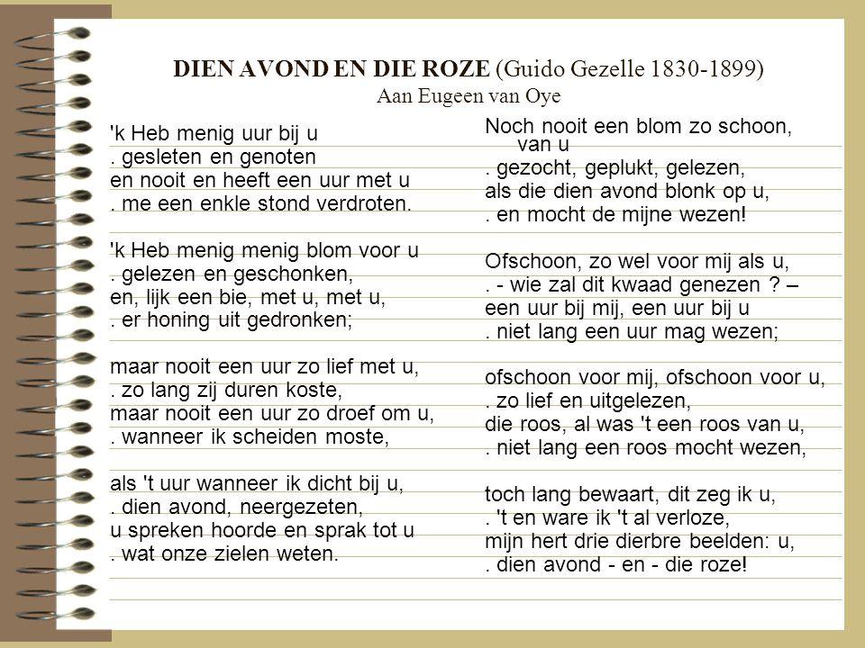 DIEN AVOND EN DIE ROZE (Guido Gezelle 1830-1899) Aan Eugeen van Oye 'k Heb menig uur bij u. gesleten en genoten en nooit en heeft een uur met u. me ee