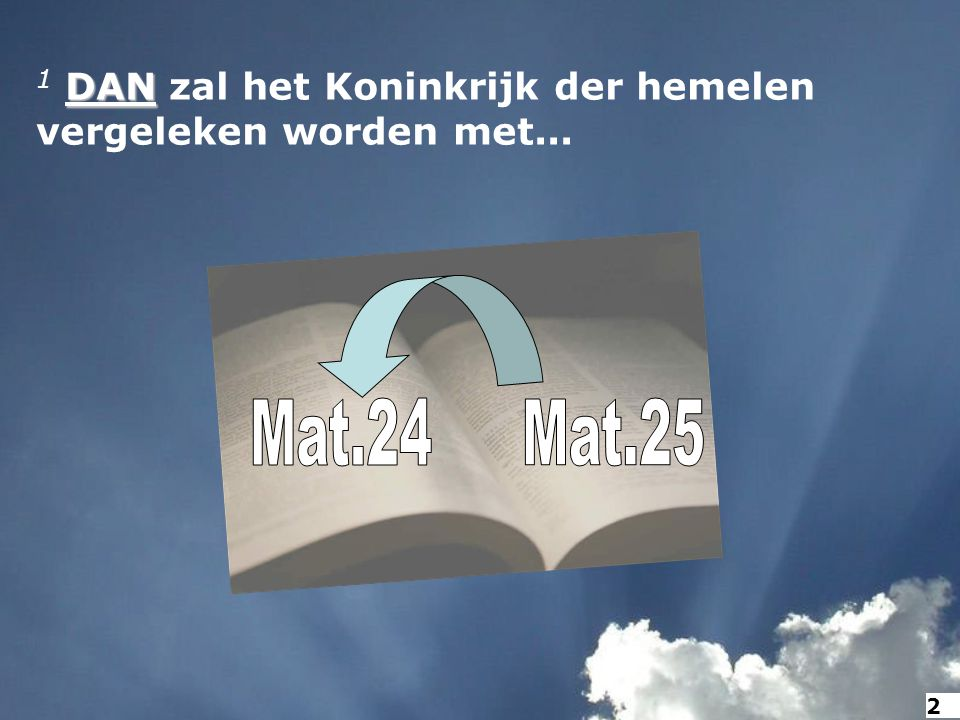 1 DAN zal het Koninkrijk der hemelen vergeleken worden met...