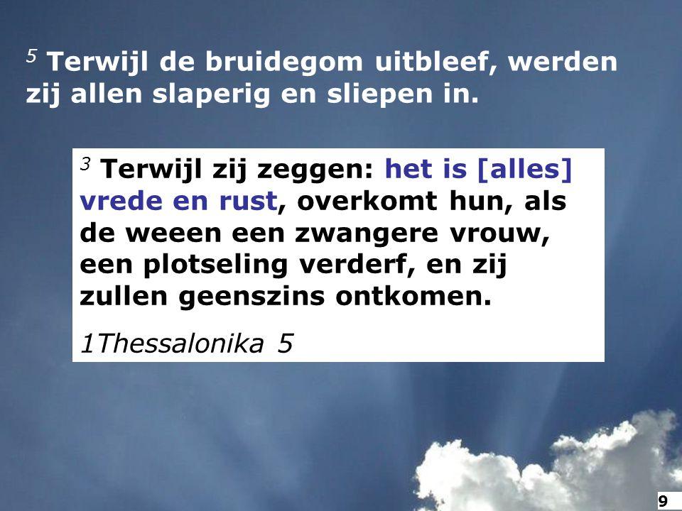 21 Want er zal dan een grote verdrukking zijn, zoals er niet geweest is van het begin der wereld tot nu toe en ook nooit meer wezen zal.