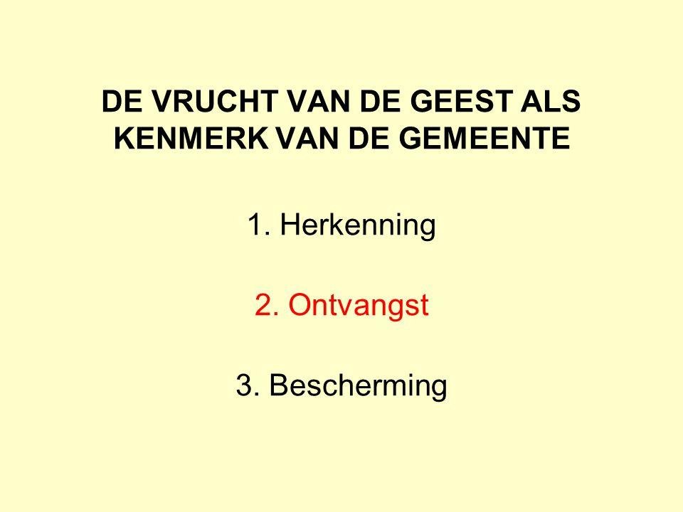 DE VRUCHT VAN DE GEEST ALS KENMERK VAN DE GEMEENTE 1. Herkenning 2. Ontvangst 3. Bescherming