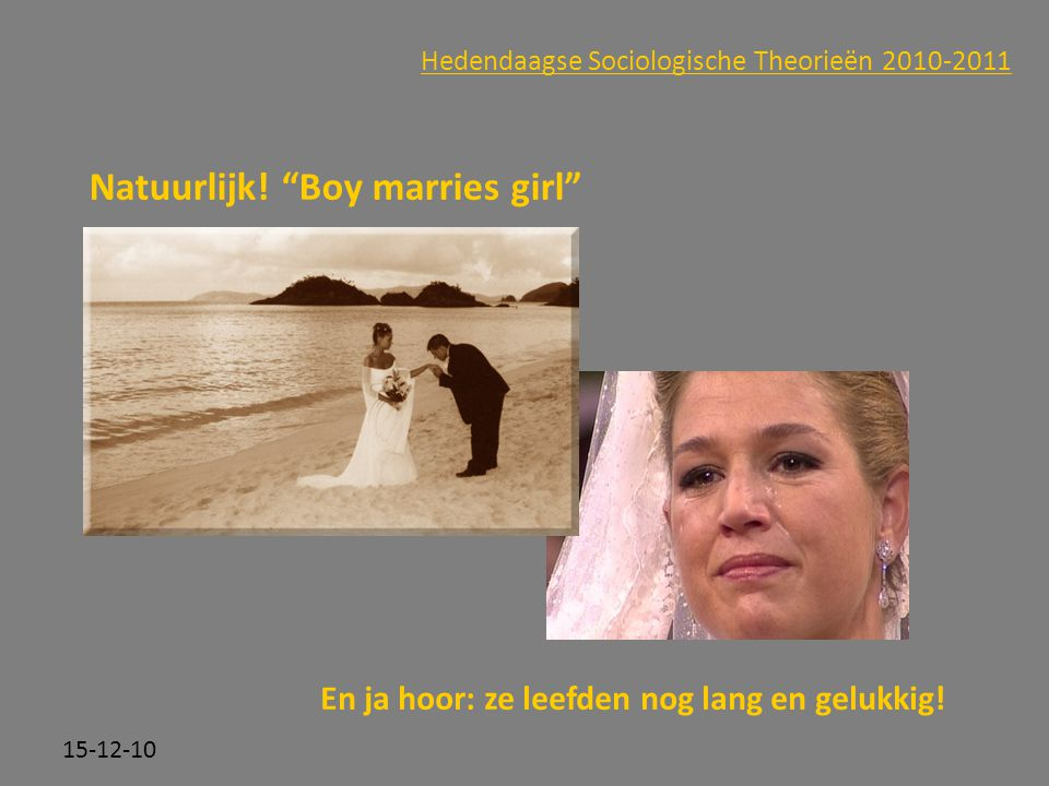 """Click to edit Master subtitle style 15-12-10 Hedendaagse Sociologische Theorieën 2010-2011 Natuurlijk! """"Boy marries girl"""" En ja hoor: ze leefden nog l"""
