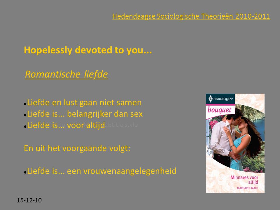 Click to edit Master subtitle style 15-12-10 Hedendaagse Sociologische Theorieën 2010-2011 Hopelessly devoted to you...