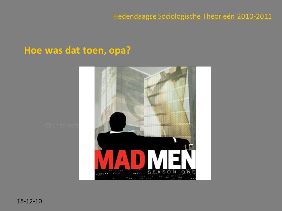 Click to edit Master subtitle style 15-12-10 Hedendaagse Sociologische Theorieën 2010-2011 Hoe was dat toen, opa?