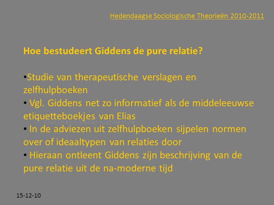 Click to edit Master subtitle style 15-12-10 Hedendaagse Sociologische Theorieën 2010-2011 Hoe bestudeert Giddens de pure relatie? Studie van therapeu